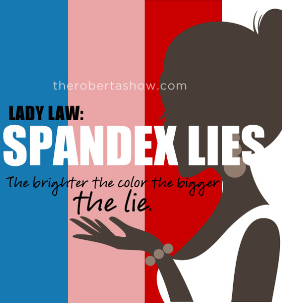 Spandex LIES -The brighter the color the bigger the lie.